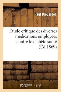 Paul Brouardel - Étude critique des diverses médications employées contre le diabète sucré.