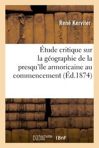 René Kerviler - Étude critique sur la géographie de la presqu'île armoricaine au commencement.