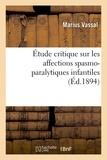 Vassal - Étude critique sur les affections spasmo-paralytiques infantiles.