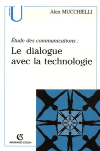 Alex Mucchielli - Etude des communications - Le dialogue avec la technologie.