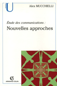 Alex Mucchielli - Etude des communications - Nouvelles approches.