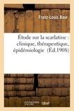 Baur - Étude sur la scarlatine : clinique, thérapeutique, épidémiologie.
