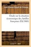 Jules-Etienne Gigault de Crisenoy - Etude sur la situation économique des Antilles françaises.