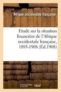 Afrique occidentale française - Etude sur la situation financière de l'Afrique occidentale française, 1895-1908.