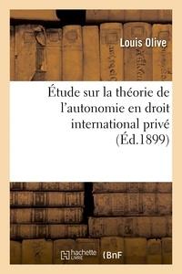 Olive - Étude sur la théorie de l'autonomie en droit international privé.