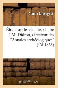 Claude Sauvageot - Étude sur les cloches : lettre à M. Didron, directeur des Annales archéologiques.