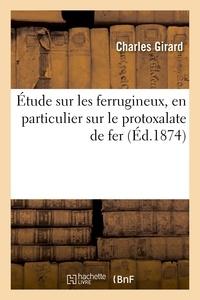 Charles Girard - Étude sur les ferrugineux, en particulier sur le protoxalate de fer.