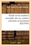 Jean Laborde - Étude sur les matières tannoïdes du vin, matière colorante et oenotanin.