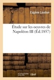 Eugène Loudun - Étude sur les oeuvres de Napoléon III.