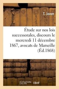 Jouve - Étude sur nos lois successorales : discours prononcé le mercredi 11 décembre 1867.