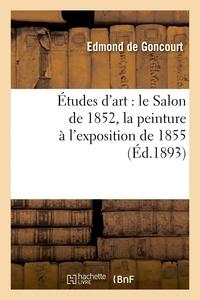 Edmond de Goncourt - Études d'art : le Salon de 1852, la peinture à l'exposition de 1855.