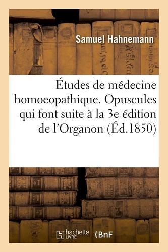 Samuel Hahnemann - Études de médecine homoeopathique. Opuscules servant de complément à ceux qui font suite.