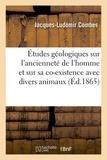 Combes - Études géologiques sur l'ancienneté de l'homme et sur sa co-existence avec divers animaux.