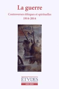 François Euvé et Nathalie Sarthou-Lajus - Etudes Hors-série 2014 : La guerre - Controverses éthiques et spirituelles (1914-2014).