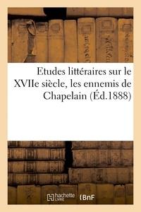 Antonin Fabre - Etudes littéraires sur le XVIIe siècle, les ennemis de Chapelain.