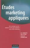 Eric Vernette et Marc Filser - Etudes marketing appliquées - De la stratégie au mix : analyses et tests pour optimiser votre action marketing.