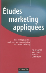 Eric Vernette et Marc Filser - Etudes marketing appliquées - De la stratégie au mix : analyses et tests pour optimiser votre action marketing.
