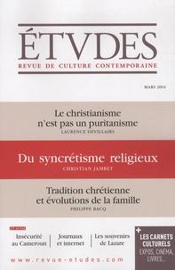 Christian Jambet et Laurence Devillairs - Etudes N° 4203, Mars 2014 : Le christianisme n'est pas puritanisme ; Du syncrétisme religieux ; Tradition chrétienne et évolutions de la famille.
