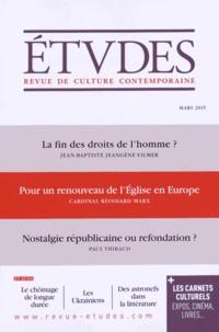 Jean-Baptiste Jeangène Vilmer et Reinhard Marx - Etudes N° 4214, Mars 2015 : La fin des droits de l'homme ? Pour un renouveau de l'Eglise en Europe ; Nostalgie républicaine ou refondation ?.