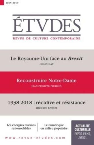 Etudes N° 4261, juin 2019 Le Royaume-Uni face au Brexit ; Reconstruire Notre-Dame ; 1938-2018 : récidive et résistance