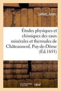 Lefort - Études physiques et chimiques des eaux minérales et thermales de Châteauneuf, Puy-de-Dôme.