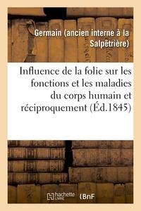 Germain - Études pour servir à l'histoire de l'influence de la folie sur les fonctions et les maladies.