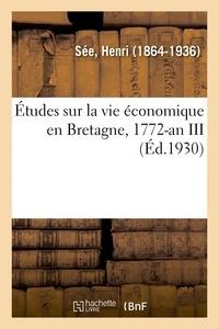 Henri Sée - Études sur la vie économique en Bretagne, 1772-an III.