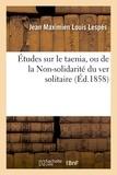 Jean maximien louis Lespés - Études sur le taenia.