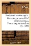 Faurie - Etudes sur Vauvenargues. Vauvenargues considéré comme critique. Vauvenargues moraliste.