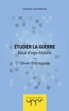 Olivier Entraygues - Etudier la guerre - Essai d'ego-histoire.