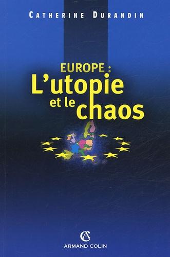 Catherine Durandin - Europe : L'utopie et le chaos.