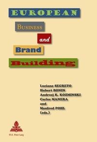 Luciano Segreto et Hubert Bonin - European Business and Brand Building.