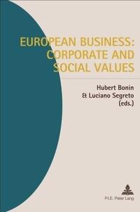 Hubert Bonin et Luciano Segreto - European Business: Corporate and Social Values.