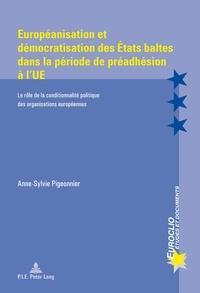Anne-Sylvie Pigeonnier - Européanisation et démocratisation des Etats baltes dans la période de préadhésion à l'UE - Le rôle de la conditionnalité politique des organisations européennes.