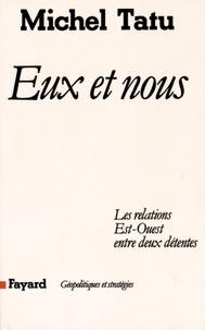 Michel Tatu - Eux et nous - Les relations Est-Ouest entre deux détentes.