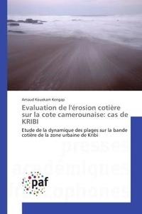 Arnaud Kengap - Evaluation de l'erosion cotiere sur la cote camerounaise: cas de KRIBI - Etude de la dynamique des plages sur la bande cotière de la zone urbaine de Kribi.