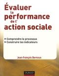 Jean-François Bernoux - Evaluer la performance de l'action sociale - Comprendre le processus, construire les indicateurs.