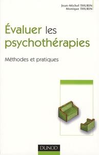 Jean-Michel Thurin et Monique Thurin - Evaluer les psychothérapies - Méthodes et pratiques.