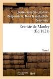 Galliot-desperrières, mme jea Desormery louise-françoise - Évariste de Manley. Tome 1.