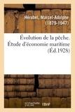 Marcel-Adolphe Hérubel - Évolution de la pêche. Étude d'économie maritime.