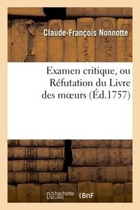 Claude-François Nonnotte - Examen critique, ou Réfutation du Livre des moeurs l'Essai sur les moeurs, de Voltaire.