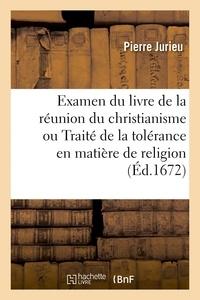 Pierre Jurieu - Examen du livre de la réunion du christianisme ou Traité de la tolérance en matière de religion.