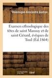 Dominique-Alexandre Godron - Examen ethnologique des têtes de saint Mansuy et de saint Gérard, évêques de Toul.