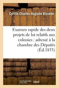 Cyrille-Charles-Auguste Bissette - Examen rapide des deux projets de loi relatifs aux colonies : adressé à la chambre des Députés.