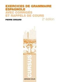 Pierre Grisard - Exercices de grammaire espagnole - Avec corrigés et rappels de cours.