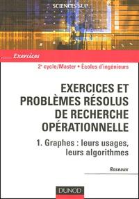 Roseaux - Exercices et problèmes résolus de recherche opérationnelle - Tome 1, Graphes : leurs usages, leurs algorithmes.