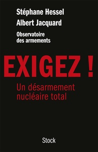 Stéphane Hessel et Albert Jacquard - Exigez ! - Un désarmement nucléaire total.
