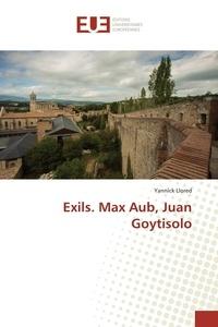 Yannick Llored - Exils - Max Aub, Juan Goytisolo.