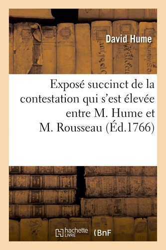 David Hume et Jean-Baptiste-Antoine Suard - Exposé succinct de la contestation qui s'est élevée entre M. Hume et M. Rousseau.