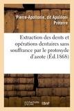 Pierre-Apollonie Préterre - Extraction des dents et opérations dentaires sans souffrance par le protoxyde d'azote. 3e édition.